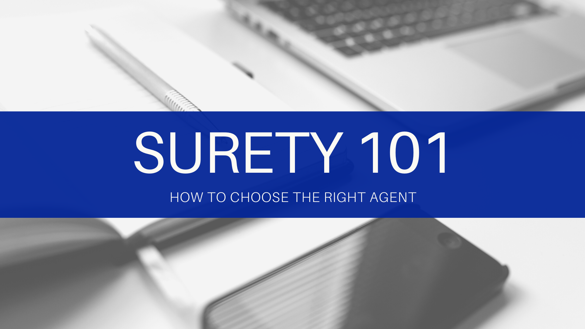 Surety Bond 101 - How To Choose The Right Agent
