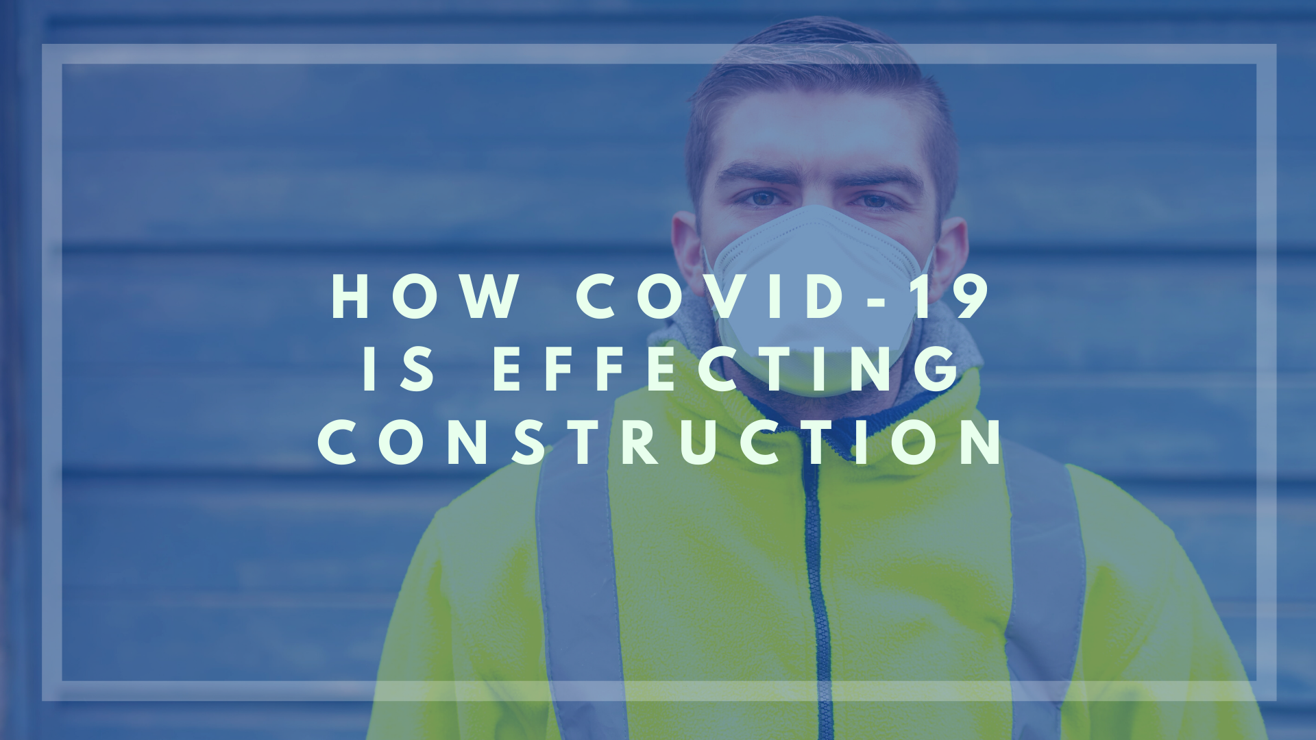 How COVID-19 is Effecting Construction